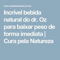 Incrível bebida natural do dr. Oz para baixar peso de forma imediata   Cura pela Natureza