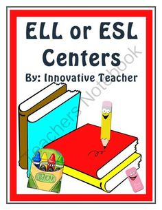 ELL or ESL Centers from Innovative Teacher on TeachersNotebook.com -  (31 pages)  - Included are suggested center activities that are ideal for students that are just beginning their English acquisition.