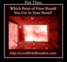 Which Point of View Should You Use in Your Novel Part 3 via @JanalynVoigt for Live Write Breathe