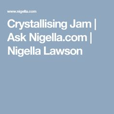 Crystallising Jam   Ask Nigella.com   Nigella Lawson