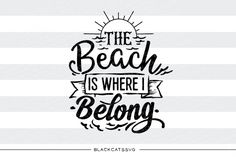 The beach is where I belong - SVG file By BlackCatsSVG #ad #svg #silhouettecameo #cricut #vinyl #decal #silhouette #beach