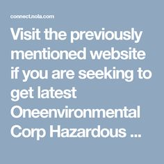 Visit the previously mentioned website if you are seeking to get latest  Oneenvironmental Corp Hazardous Waste information. In addition, you can get  helpful guidance on  Oneenvironmental Corp Hazardous Waste on this site. This site is admired by a number of people.