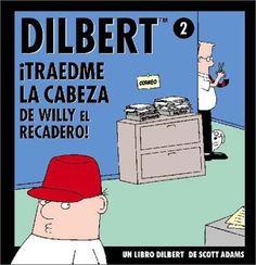 ¡Traedme la cabeza de Willy el recadero! : un libro Dilbert / de Scott Adams Barcelona : Granica, cop. 1997 #novetatsbellesarts #juny #CRAIUB