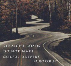 Straight roads do not make skillful drivers
