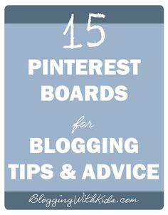 15 Pinterest Boards for Blogging Tips & Advice | Blogging with Kids: Learning Zone