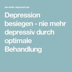 Depression besiegen - nie mehr depressiv durch optimale Behandlung
