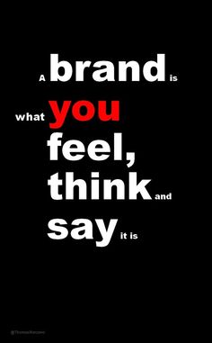 A brand is what you feel, think and say it is.   #Typography #branding #design