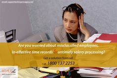 Are you worried about misclassified employees,  in-effective time records and untimely salary processing? Get a solution from us! Call: 1800 137 2253