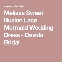 Melissa Sweet Illusion Lace Mermaid Wedding Dress - Davids Bridal