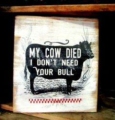 "My cow died I don't need your bull cow Decor funny wood sign Made In USA 7x9"" pine"