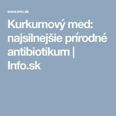 Kurkumový med: najsilnejšie prírodné antibiotikum | Info.sk Home Recipes, Aloe Vera, Detox, Remedies, Health Fitness, Cooking, Healthy, Nerve Cells, Turmeric Milk