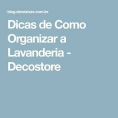 Dicas de Como Organizar a Lavanderia - Decostore