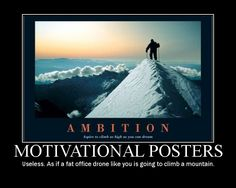 Google Image Result for http://www.blincmagazine.com/forum/attachments/475d1233620205-ambition-motivational-posters-useless-if-fat-1.jpg