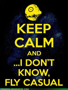 Keep Calm and...I don't know...fly casual.