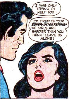 """Comic Girls Say.. """"I'm tired of your super-interfering, we girls are harder then you think! Leave us alone."""" #comic #popart #vintage"""