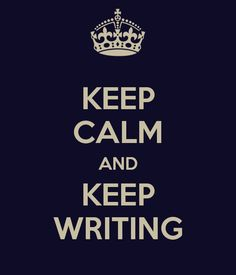 KEEP CALM AND KEEP WRITING--I've got the writing thing down...it's the calm that gives me trouble.