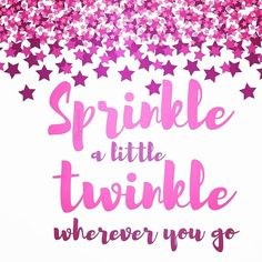 Shine bright like the star that you are and leave a little dust behind!