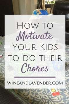 Mom life is hard enough without having to pick up after everyone. Most children aged 2 and up are able to contribute in some form, so check out: How to Motivate Your Children to do Chores http://www.wineandlavender.com/mom-stuff/motivate-children-chores/