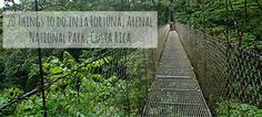 20 Things to do in La Fortuna, Arenal National Park, Costa Rica