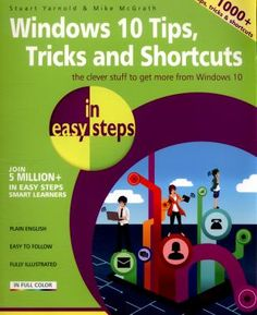 Windows 10 Tips, Tricks & Shortcuts in easy steps reveals hundreds of useful tweaks and secrets that?ll help you to run your PC more efficiently.