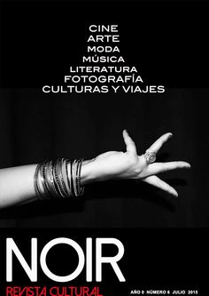 Noir, Revista Cultural. Número 6 - Julio 2015  Revista cultural, hablamos de música, literatura, arte, fotografía, etc. un punto de encuentro para los amantes de la cultura.