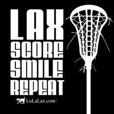 Lax Score Smile Repeat - Lacrosse Inspirational Quote #lacrosse #lulalax