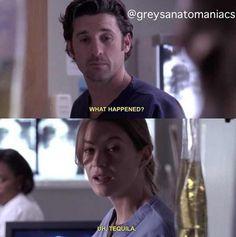 Derek: What happened? Meredith: Uh, tequila. Grey's Anatomy quotes