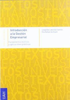 Introducción a la gestión empresarial : fundamentos teóricos [y aplicaciones prácticas] / Leopoldo Laborda Castillo, Elio Rafael de Zuani