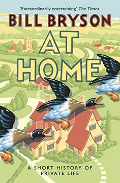 At Home: A Short History of Private Life (Bill Bryson)