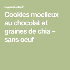 Cookies moelleux au chocolat et graines de chia – sans oeuf