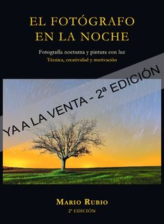 EL fotógrafo en la noche. Fotografía nocturna y pintura con luz, de Mario Rubio. Edición de textos, maquetación y artes finales.
