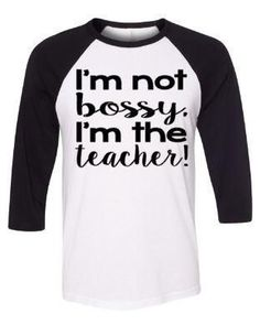 I'm Not Bossy I'm The Teacher #teacherappreciationgifts #daycarehumor
