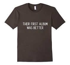 Men's Their First Album Was Better music hipster snob ban... https://www.amazon.com/dp/B06XFV2KQC/ref=cm_sw_r_pi_dp_x_CItVybZ1SD5QN  #Tshirt #quote #tshirt #shirt #vegan #hipster #love #best #tee #amazon #prime #band #ok #album #amazonprime
