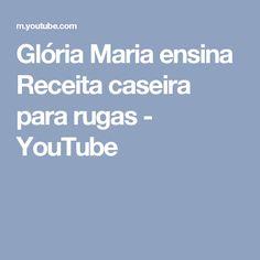 Glória Maria ensina Receita caseira para rugas - YouTube