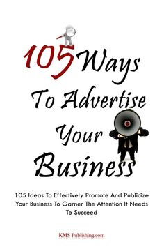 105 Ways To Advertise Your Business: 105 Small Business Marketing Ideas To Effectively Promote And Publicize Your Business To Garner The Attention It Needs To Succeed:Amazon:Kindle Store