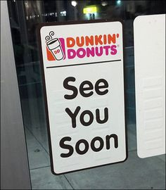 Dunkin Donuts Se Ya Soon Exit Admonition See Ya, Customer Appreciation, Dunkin Donuts, Retail, Signs, Shop Signs, Sign, Signage, Sleeve