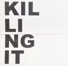 killing it - words to live by