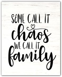 Some Call it Chaos, We Call it Family Printable and SVG Cut .- Some Call it Chaos, We Call it Family Printable and SVG Cut File Some Call it Chaos, We Call it Family {Freebie Friday} - Love Mom Quotes, Niece Quotes, Daughter Love Quotes, Son Quotes, Home Quotes And Sayings, Mother Quotes, Family Sayings, Family Family, We Are Family