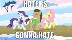 I don't hate the ponies but I hate their rabid ass fans. Thanks for ruining a childhood love, assholes.