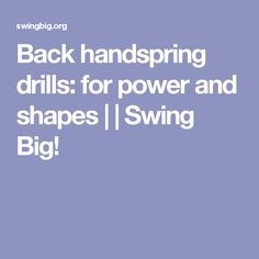 Back handspring drills: for power and shapes | | Swing Big!