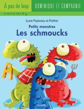 Les schmoucks, série Petits monstres, Lucie Papineau, illustré par PisHier, À pas de loup (premières lectures), éditions Dominique et cie, 32 pages