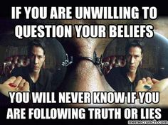 it is not to question God but to KNOW why you believe what you believe.It's not about how U were raised but a choice.