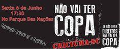 """HOJE, 06/06, em CRICIUMA - SC, às 17:30, terá o Protesto """"Não Vai Ter Copa""""! Veja: https://www.facebook.com/events/685056408221083/?fref=ts… pic.twitter.com/WLqKG65E7C"""