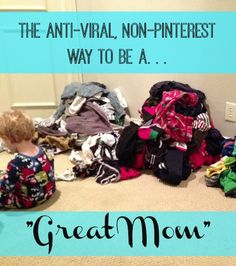 The Anti-Viral, Non-Pinterest Way to be a Great Mom - The Humbled Homemaker
