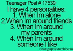 I would like to say that I'm the same all the time, but I'm not. They need another one-with my sister.
