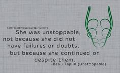 """SLYTHERIN: """"She was unstoppable, not because she did not have failures or doubts, but because she continued on despite them."""" -Beau Taplin (Unstoppable)"""
