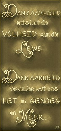 Dankbaarheid.... #Afrikaans #gratitude   **By__[↳₥¢↰]#Emsie** #ThankYou Goeie More, Afrikaans Quotes, No Time For Me, Gratitude, Positive Quotes, Things To Think About, Verses, Qoutes, Thankful