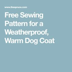 Free Sewing Pattern for a Weatherproof, Warm Dog Coat
