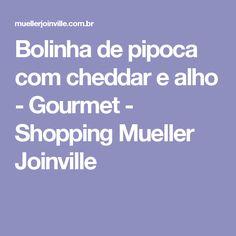 Bolinha de pipoca com cheddar e alho - Gourmet - Shopping Mueller Joinville