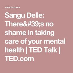 Sangu Delle: There's no shame in taking care of your mental health | TED Talk | TED.com